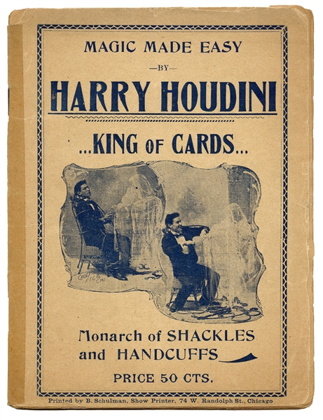 Magic Made Easy by Harry Houdini. King of Cards…Monarch of Shackles and Handcuffs.