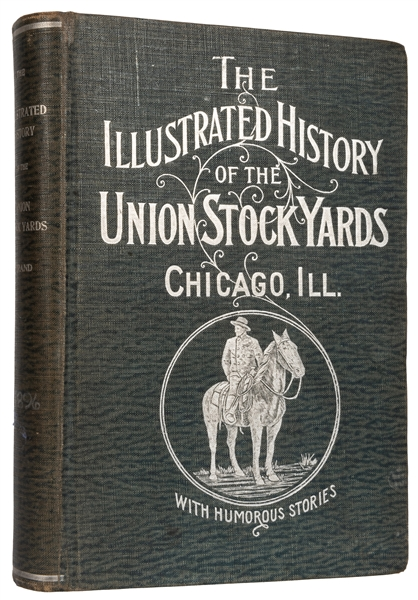 The Illustrated History of the Union Stock Yards. Chicago, Ill.