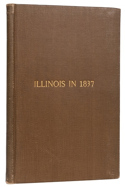 Illinois in 1837: A Sketch Descriptive of the Situation, Boundaries, Face of the Country…to Which are Annexed the Letters from a Rambler in the West.