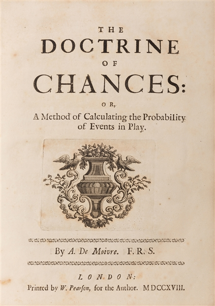 The Doctrine of Chances: or, a Method of Calculating the Probabilities of Events in Play.